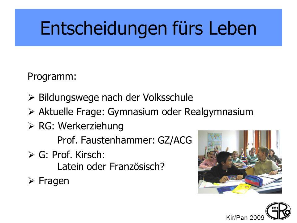 Entscheidungen fürs Leben Programm: Bildungswege nach der Volksschule Aktuelle Frage: Gymnasium oder Realgymnasium RG: Werkerziehung Prof. Faustenhamm