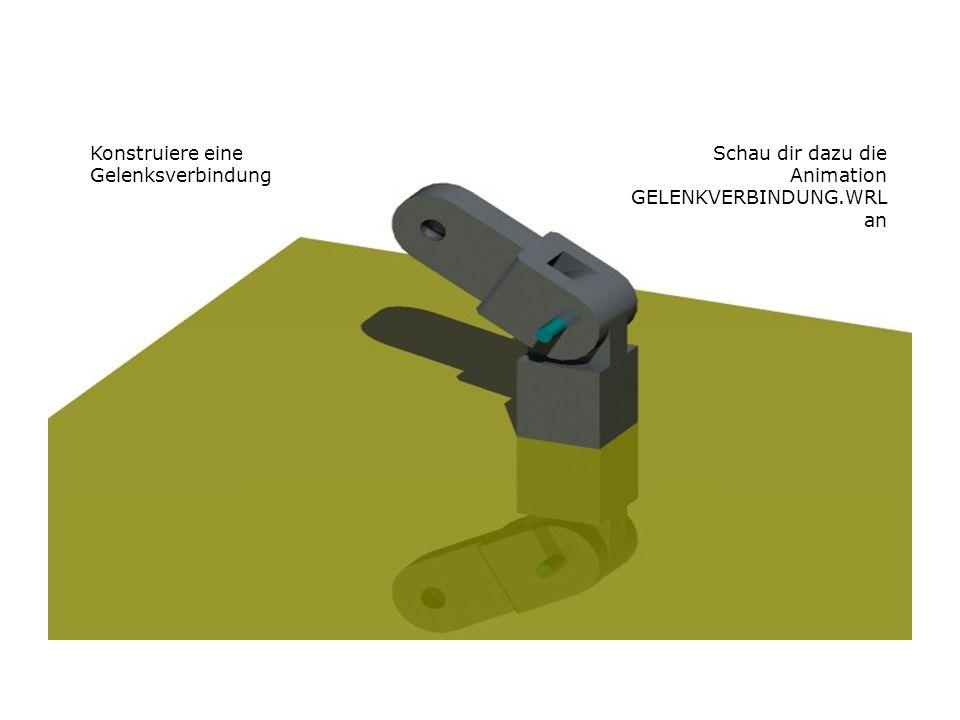 Gelenkverbindung Konstruiere eine Gelenksverbindung Schau dir dazu die Animation GELENKVERBINDUNG.WRL an