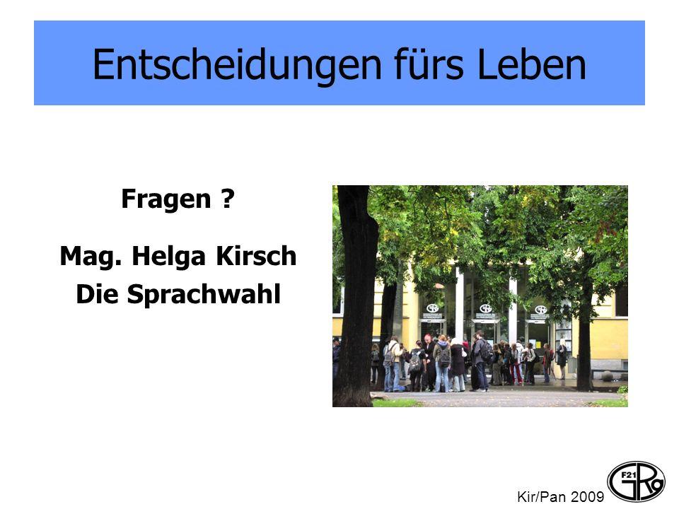 Entscheidungen fürs Leben Fragen ? Mag. Helga Kirsch Die Sprachwahl Kir/Pan 2009