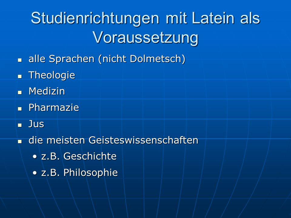 Studienrichtungen mit Latein als Voraussetzung alle Sprachen (nicht Dolmetsch) alle Sprachen (nicht Dolmetsch) Theologie Theologie Medizin Medizin Pha