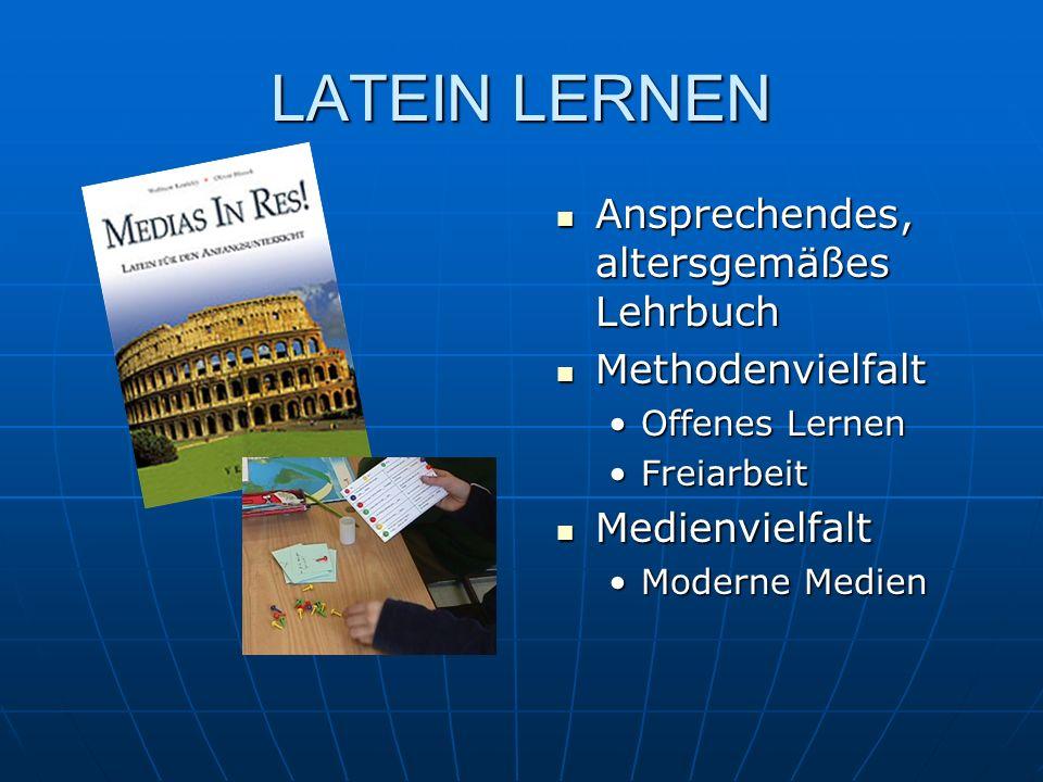 LATEIN LERNEN Ansprechendes, altersgemäßes Lehrbuch Ansprechendes, altersgemäßes Lehrbuch Methodenvielfalt Methodenvielfalt Offenes Lernen Freiarbeit