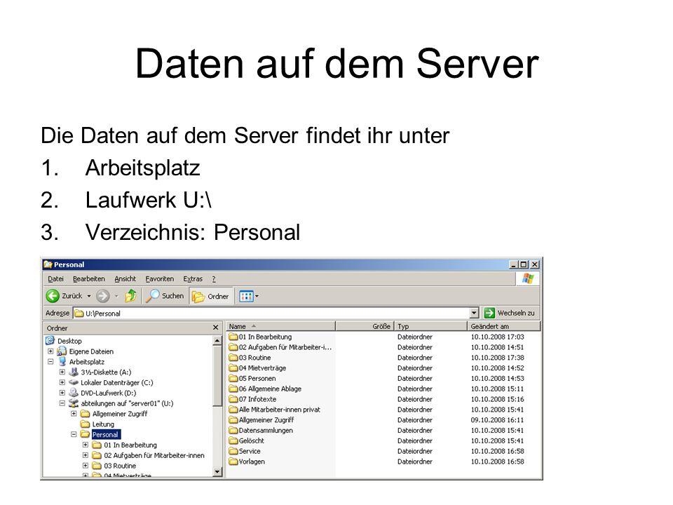 Daten auf dem Server Die Daten auf dem Server findet ihr unter 1.Arbeitsplatz 2.Laufwerk U:\ 3.Verzeichnis: Personal