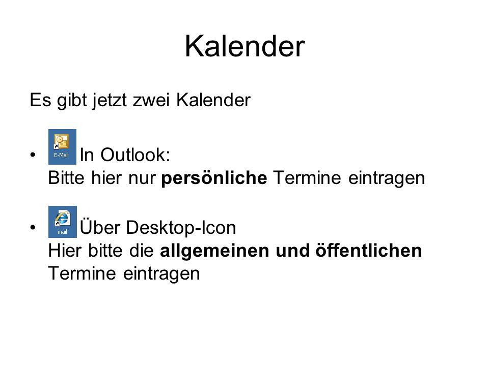 Kalender Es gibt jetzt zwei Kalender In Outlook: Bitte hier nur persönliche Termine eintragen Über Desktop-Icon Hier bitte die allgemeinen und öffentlichen Termine eintragen