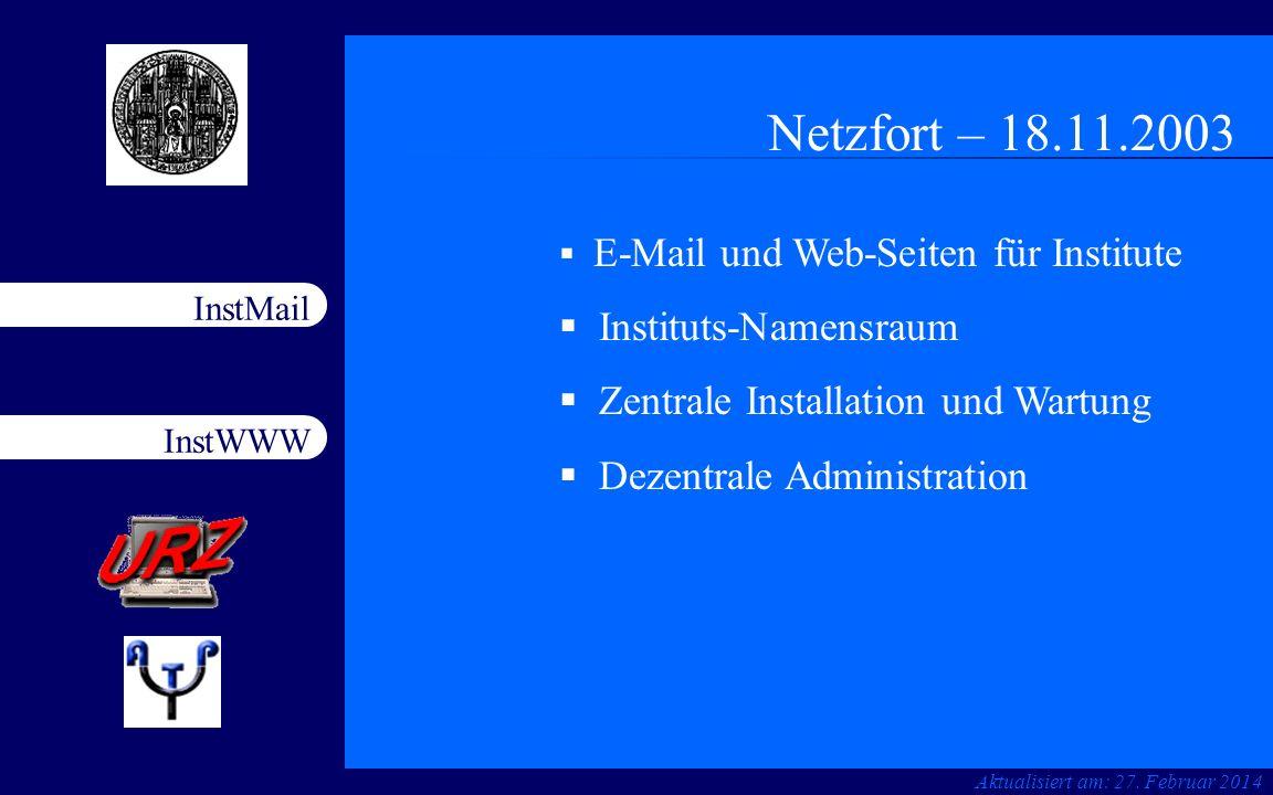 InstWWW InstMail Netzfort 18.11.20031 Netzfort – 18.11.2003 Aktualisiert am: 27. Februar 2014 E-Mail und Web-Seiten für Institute Instituts-Namensraum