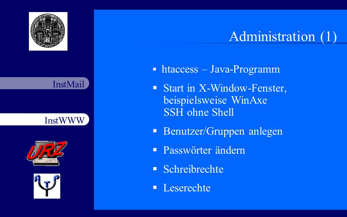 InstWWW InstMail Netzfort 18.11.200310 Administration (1) htaccess – Java-Programm Start in X-Window-Fenster, beispielsweise WinAxe SSH ohne Shell Ben