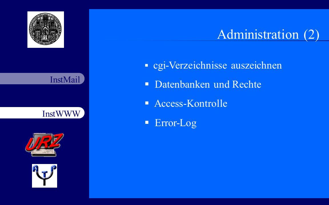 InstWWW InstMail Netzfort 18.11.200311 Administration (2) cgi-Verzeichnisse auszeichnen Datenbanken und Rechte Access-Kontrolle Error-Log