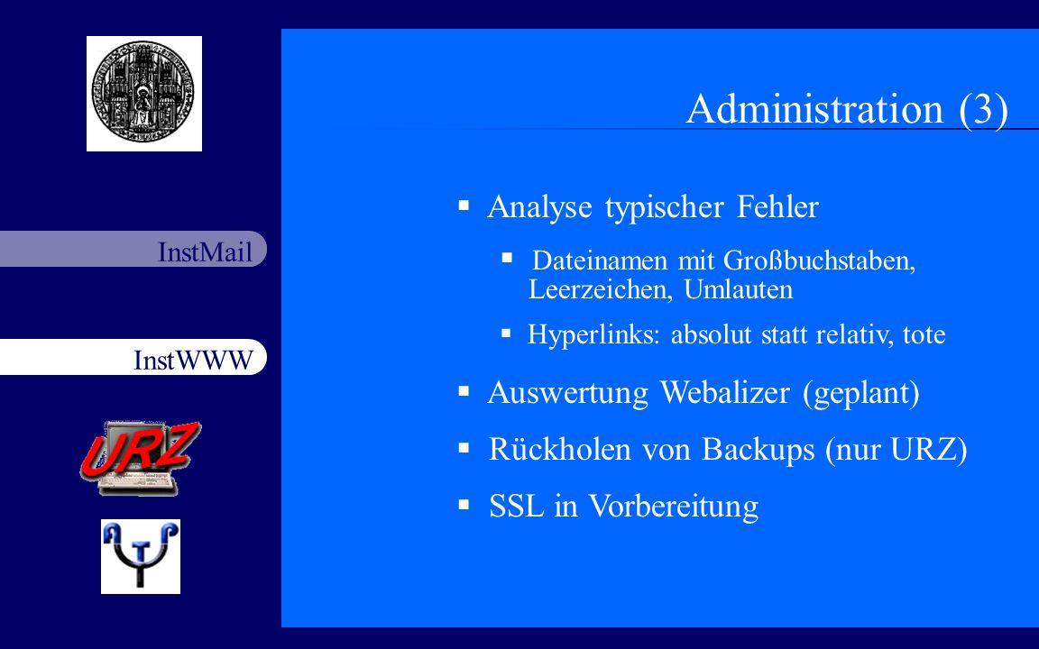 InstWWW InstMail Netzfort 18.11.200312 Administration (3) Analyse typischer Fehler Dateinamen mit Großbuchstaben, Leerzeichen, Umlauten Hyperlinks: ab