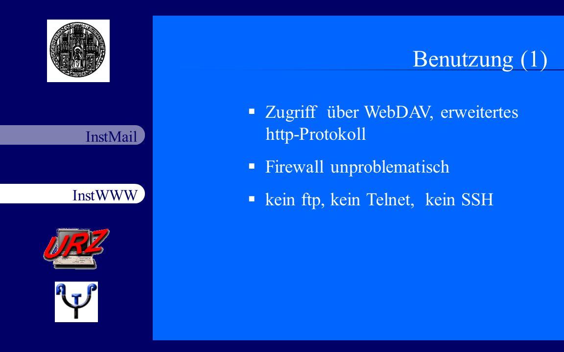 InstWWW InstMail Netzfort 18.11.200313 Benutzung (1) Zugriff über WebDAV, erweitertes http-Protokoll Firewall unproblematisch kein ftp, kein Telnet, k