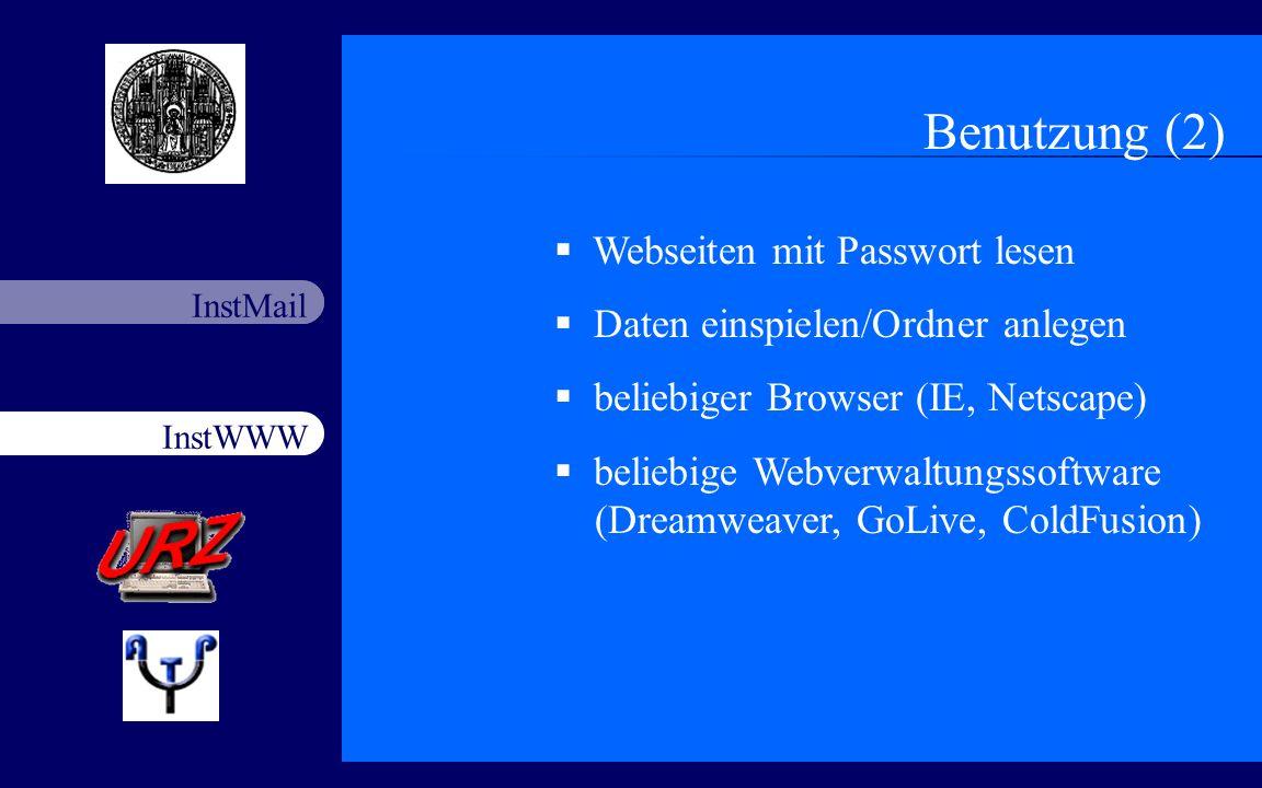 InstWWW InstMail Netzfort 18.11.200314 Benutzung (2) Webseiten mit Passwort lesen Daten einspielen/Ordner anlegen beliebiger Browser (IE, Netscape) be