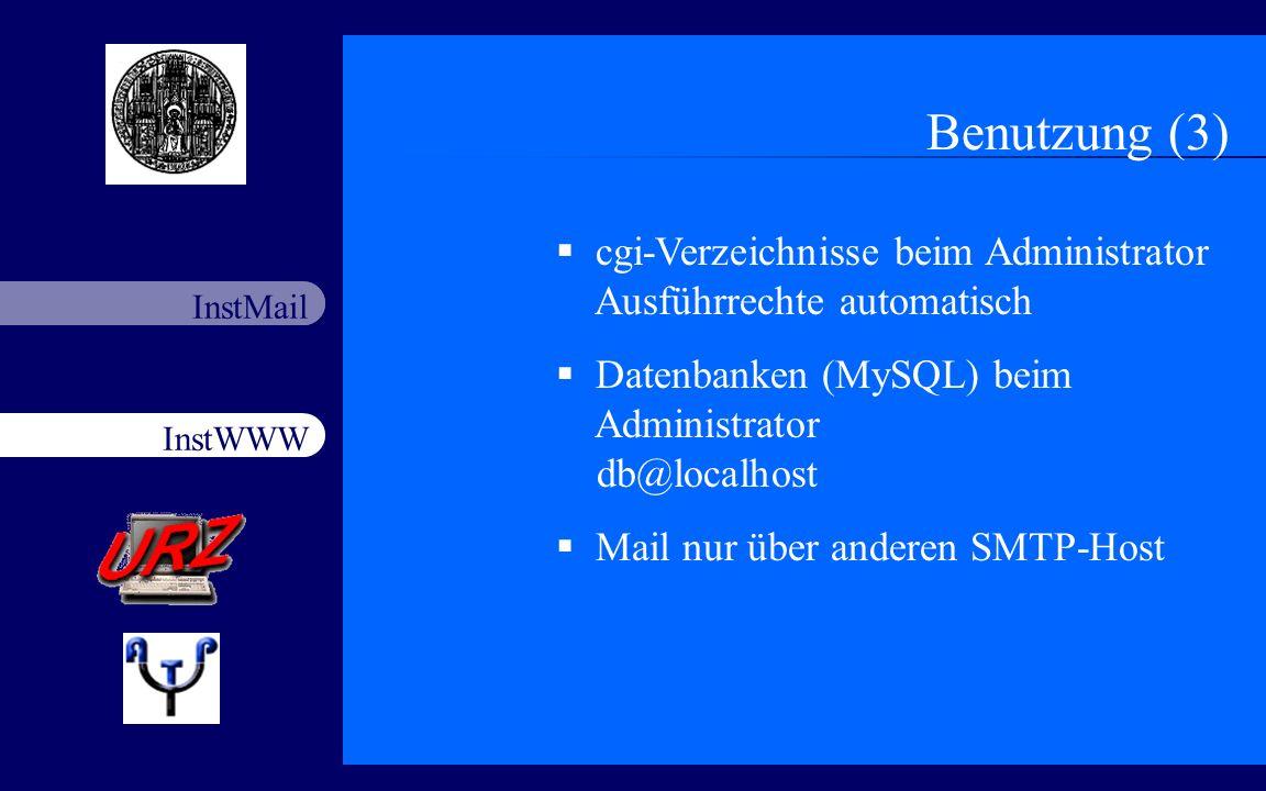 InstWWW InstMail Netzfort 18.11.200315 Benutzung (3) cgi-Verzeichnisse beim Administrator Ausführrechte automatisch Datenbanken (MySQL) beim Administr