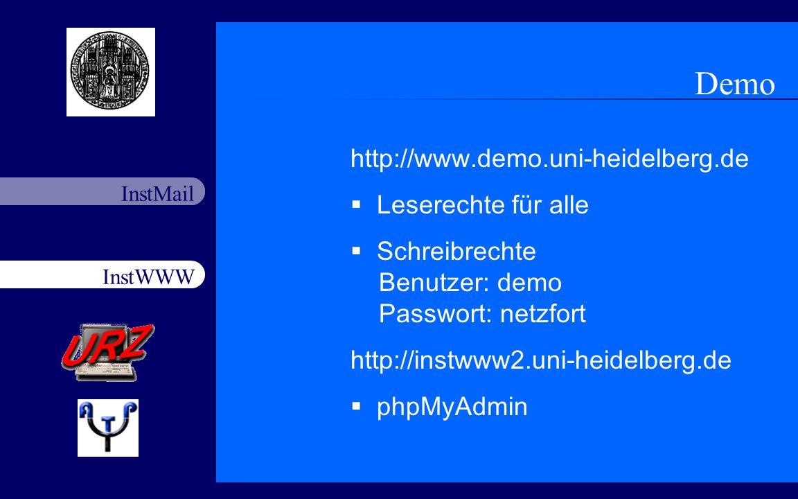 InstWWW InstMail Netzfort 18.11.200316 Demo http://www.demo.uni-heidelberg.de Leserechte für alle Schreibrechte Benutzer: demo Passwort: netzfort http