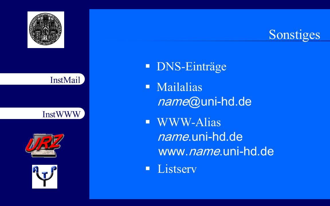 InstWWW InstMail Netzfort 18.11.200317 Sonstiges DNS-Einträge Mailalias name@uni-hd.de WWW-Alias name.uni-hd.de www.name.uni-hd.de Listserv