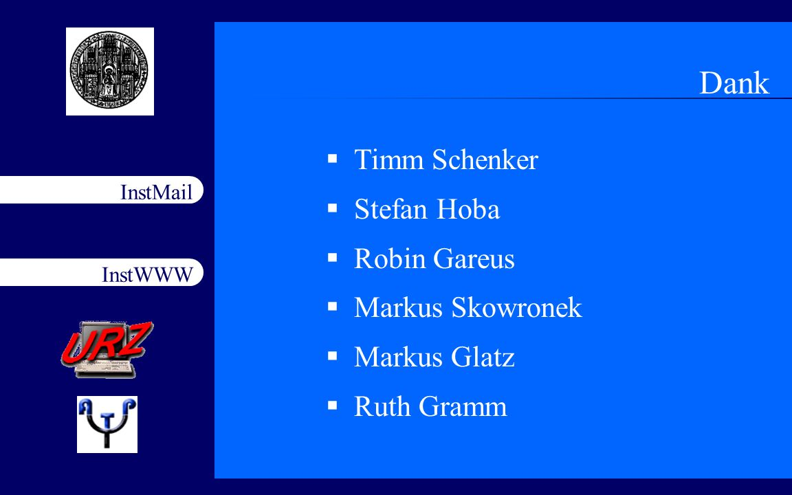 InstWWW InstMail Netzfort 18.11.200319 Dank Timm Schenker Stefan Hoba Robin Gareus Markus Skowronek Markus Glatz Ruth Gramm