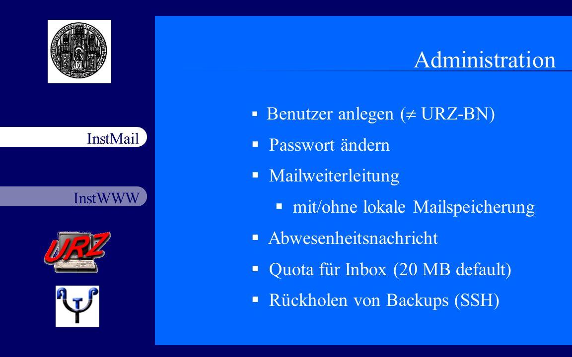 InstWWW InstMail Netzfort 18.11.20033 Administration Benutzer anlegen ( URZ-BN) Passwort ändern Mailweiterleitung mit/ohne lokale Mailspeicherung Abwe