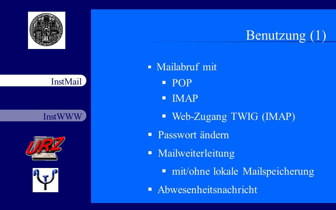 InstWWW InstMail Netzfort 18.11.20034 Benutzung (1) Mailabruf mit POP IMAP Web-Zugang TWIG (IMAP) Passwort ändern Mailweiterleitung mit/ohne lokale Ma
