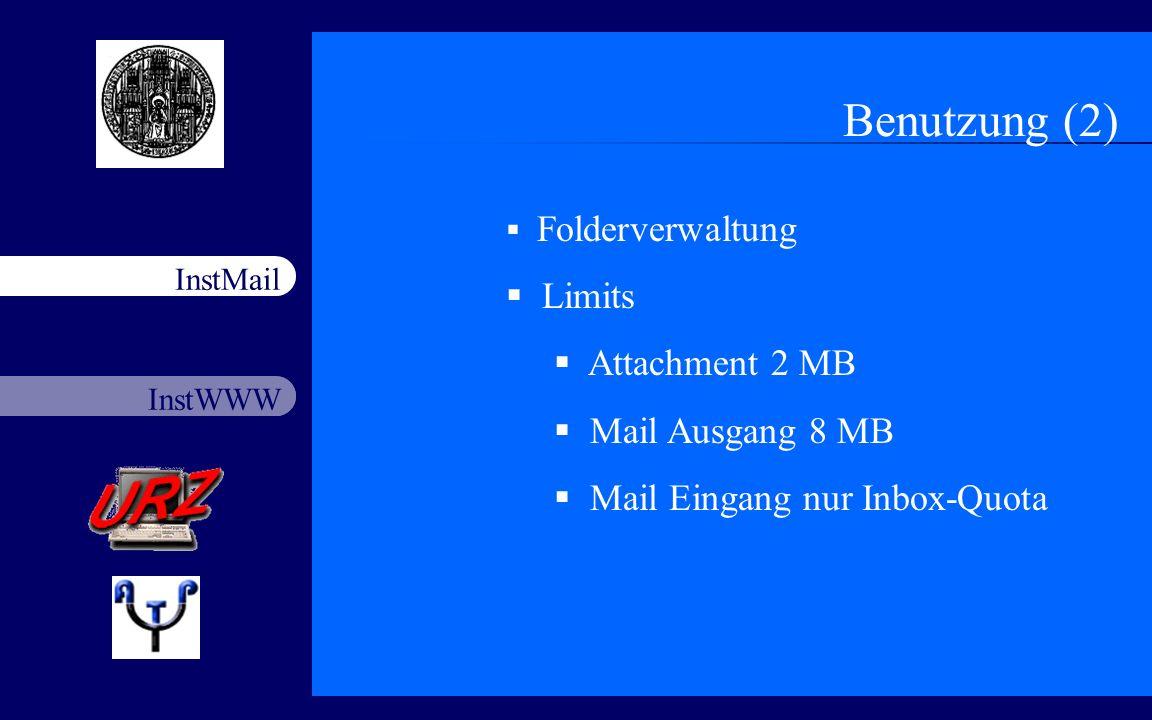 InstWWW InstMail Netzfort 18.11.20035 Benutzung (2) Folderverwaltung Limits Attachment 2 MB Mail Ausgang 8 MB Mail Eingang nur Inbox-Quota