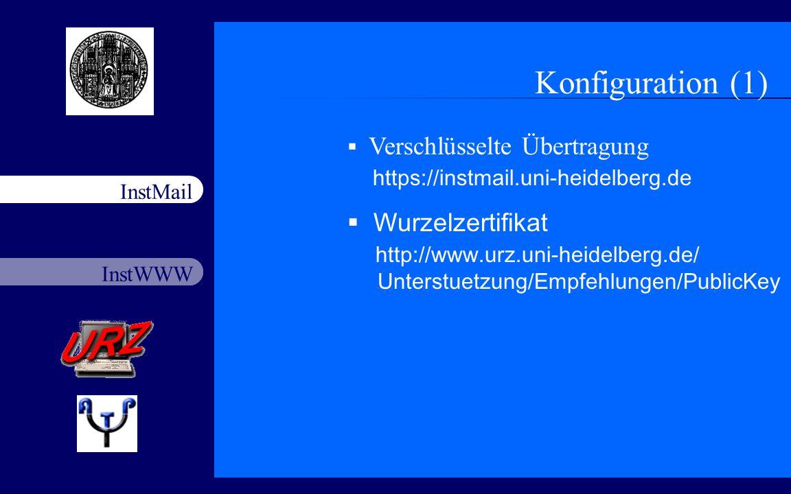 InstWWW InstMail Netzfort 18.11.20036 Konfiguration (1) Verschlüsselte Übertragung https://instmail.uni-heidelberg.de Wurzelzertifikat http://www.urz.