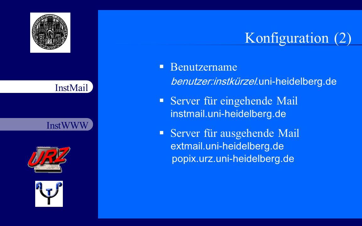 InstWWW InstMail Netzfort 18.11.20037 Konfiguration (2) Benutzername benutzer:instkürzel.uni-heidelberg.de Server für eingehende Mail instmail.uni-hei