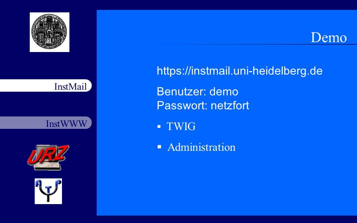 InstWWW InstMail Netzfort 18.11.20038 Demo https://instmail.uni-heidelberg.de Benutzer: demo Passwort: netzfort TWIG Administration