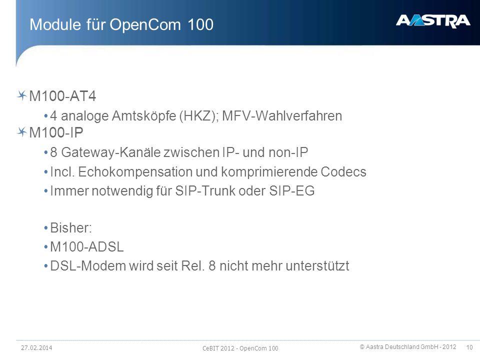 © Aastra Deutschland GmbH - 2012 10 Module für OpenCom 100 M100-AT4 4 analoge Amtsköpfe (HKZ); MFV-Wahlverfahren M100-IP 8 Gateway-Kanäle zwischen IP-