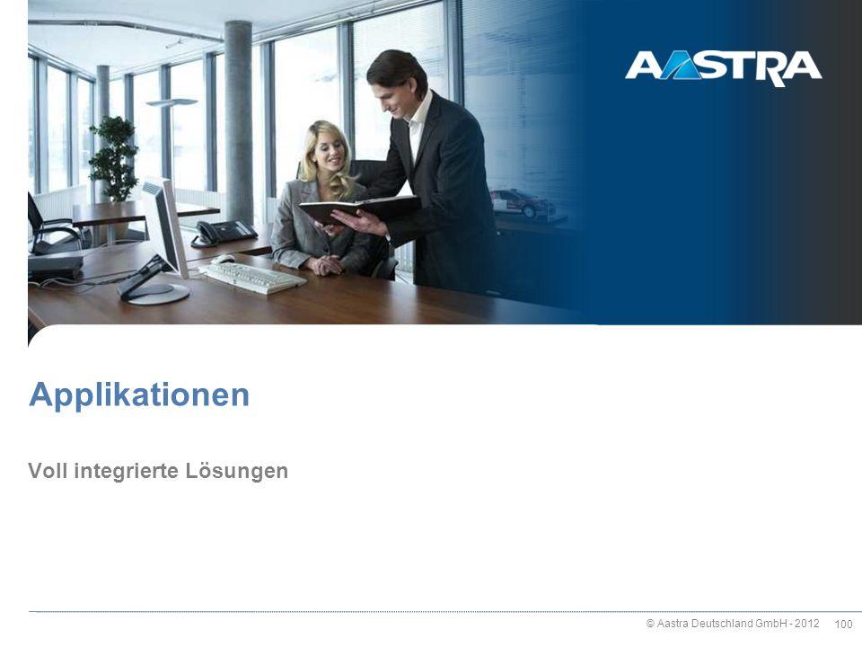© Aastra Deutschland GmbH - 2012 100 Voll integrierte Lösungen Applikationen