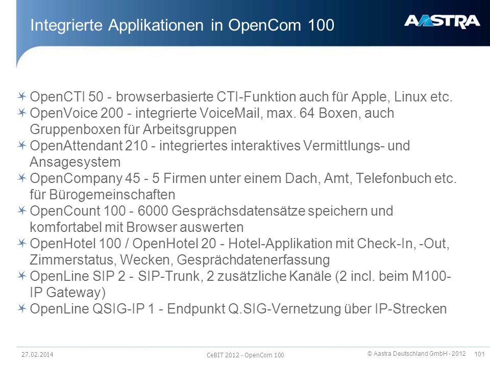 © Aastra Deutschland GmbH - 2012 101 Integrierte Applikationen in OpenCom 100 OpenCTI 50 - browserbasierte CTI-Funktion auch für Apple, Linux etc. Ope