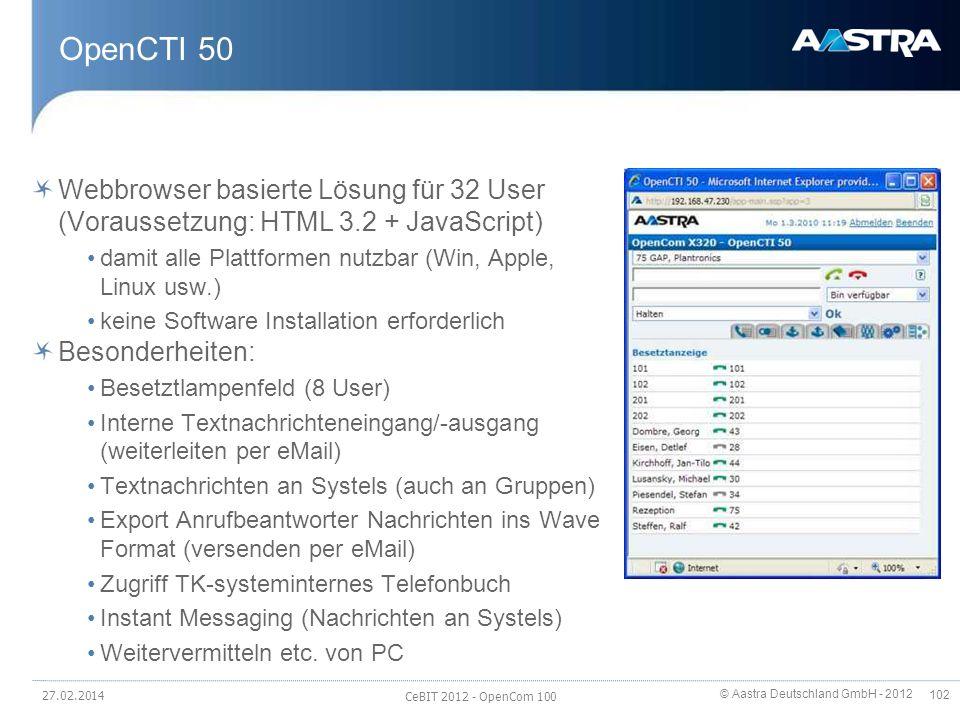 © Aastra Deutschland GmbH - 2012 102 OpenCTI 50 Webbrowser basierte Lösung für 32 User (Voraussetzung: HTML 3.2 + JavaScript) damit alle Plattformen n