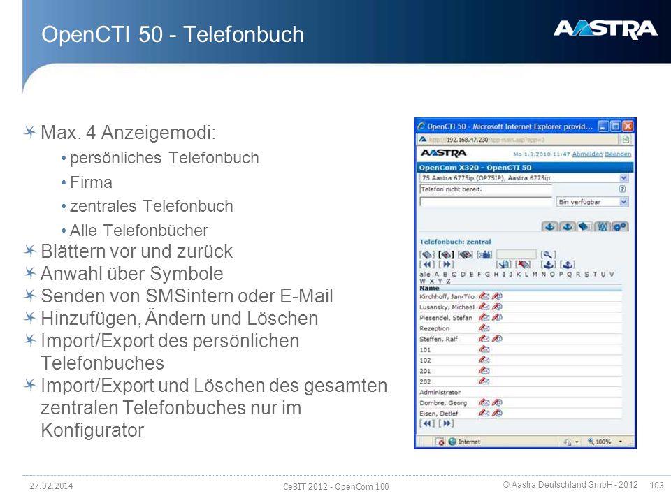 © Aastra Deutschland GmbH - 2012 103 OpenCTI 50 - Telefonbuch Max. 4 Anzeigemodi: persönliches Telefonbuch Firma zentrales Telefonbuch Alle Telefonbüc