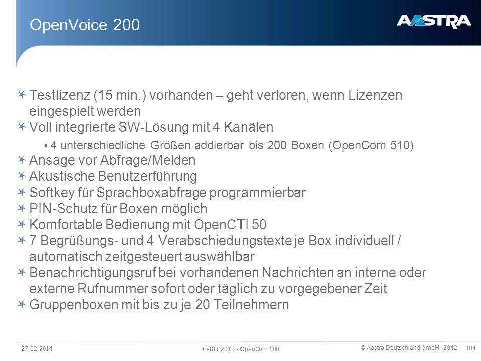 © Aastra Deutschland GmbH - 2012 104 OpenVoice 200 Testlizenz (15 min.) vorhanden – geht verloren, wenn Lizenzen eingespielt werden Voll integrierte S
