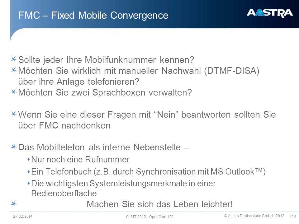 © Aastra Deutschland GmbH - 2012 110 FMC – Fixed Mobile Convergence Sollte jeder Ihre Mobilfunknummer kennen? Möchten Sie wirklich mit manueller Nachw