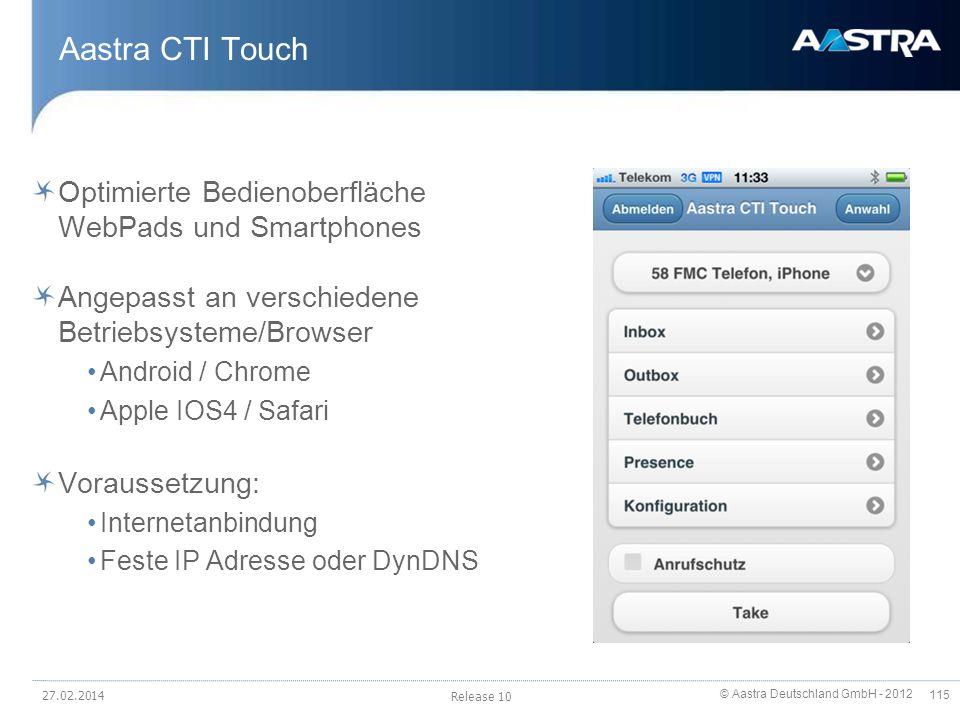 © Aastra Deutschland GmbH - 2012 115 Aastra CTI Touch Optimierte Bedienoberfläche WebPads und Smartphones Angepasst an verschiedene Betriebsysteme/Bro