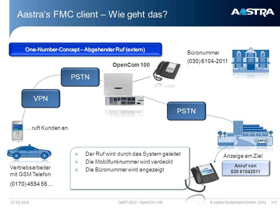 © Aastra Deutschland GmbH - 2012 117 Aastras FMC client – Wie geht das? 27.02.2014 CeBIT 2012 - OpenCom 100 OpenCom 100 Vertriebsarbeiter mit GSM Tele