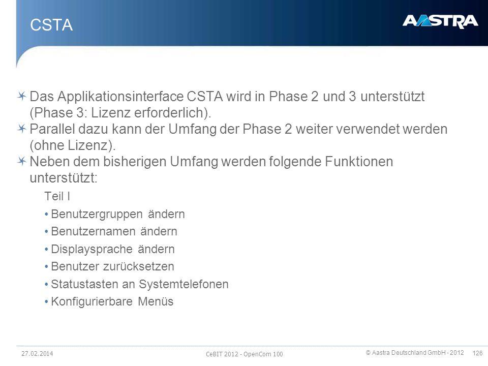 © Aastra Deutschland GmbH - 2012 126 CSTA Das Applikationsinterface CSTA wird in Phase 2 und 3 unterstützt (Phase 3: Lizenz erforderlich). Parallel da