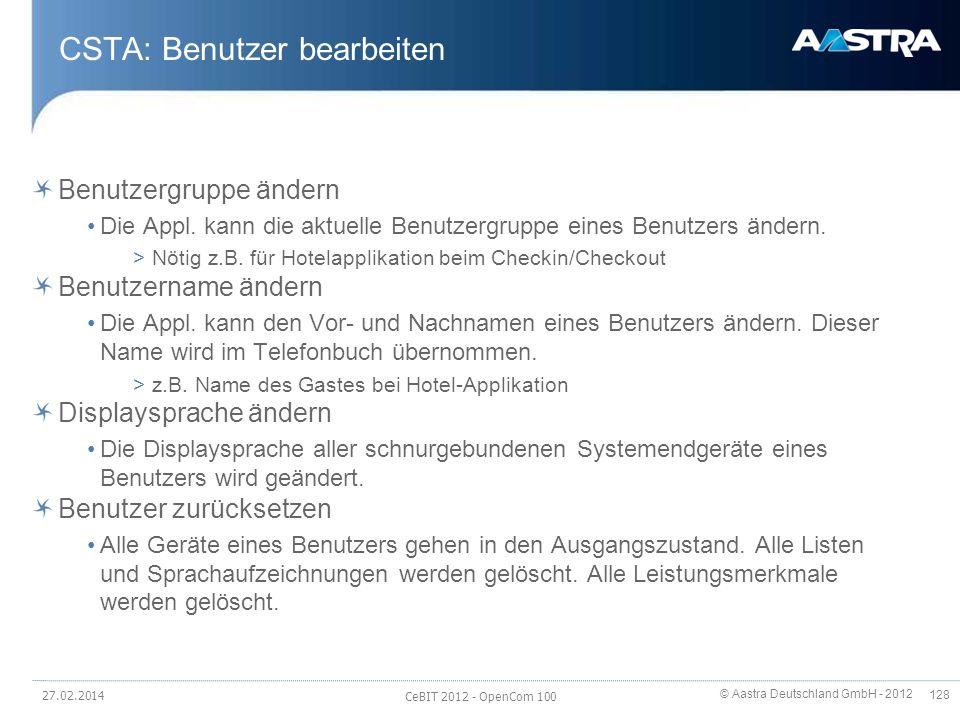 © Aastra Deutschland GmbH - 2012 128 CSTA: Benutzer bearbeiten Benutzergruppe ändern Die Appl. kann die aktuelle Benutzergruppe eines Benutzers ändern