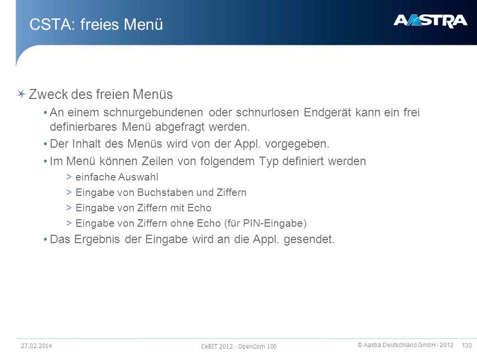 © Aastra Deutschland GmbH - 2012 130 CSTA: freies Menü Zweck des freien Menüs An einem schnurgebundenen oder schnurlosen Endgerät kann ein frei defini