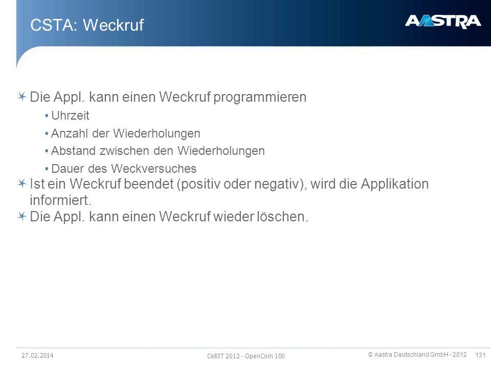 © Aastra Deutschland GmbH - 2012 131 CSTA: Weckruf Die Appl. kann einen Weckruf programmieren Uhrzeit Anzahl der Wiederholungen Abstand zwischen den W