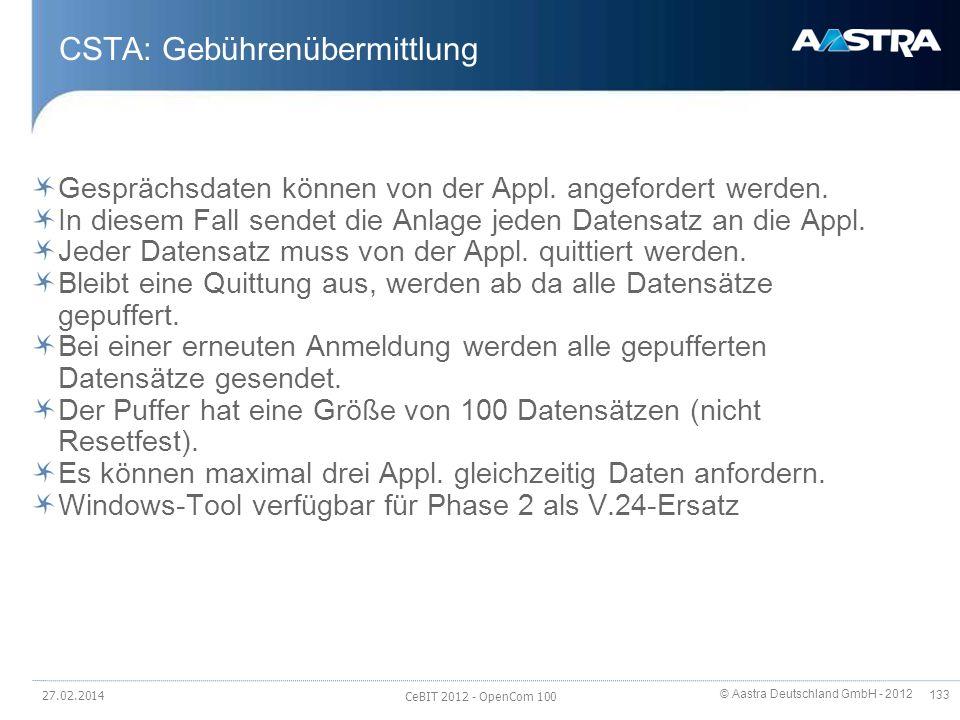 © Aastra Deutschland GmbH - 2012 133 CSTA: Gebührenübermittlung Gesprächsdaten können von der Appl. angefordert werden. In diesem Fall sendet die Anla