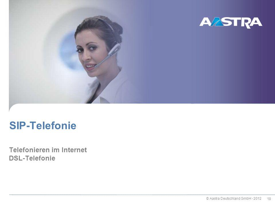 © Aastra Deutschland GmbH - 2012 18 Telefonieren im Internet DSL-Telefonie SIP-Telefonie