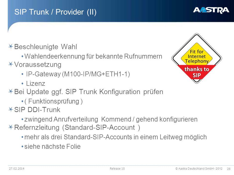 © Aastra Deutschland GmbH - 2012 26 27.02.2014Release 10 SIP Trunk / Provider (II) Beschleunigte Wahl Wahlendeerkennung für bekannte Rufnummern Voraus