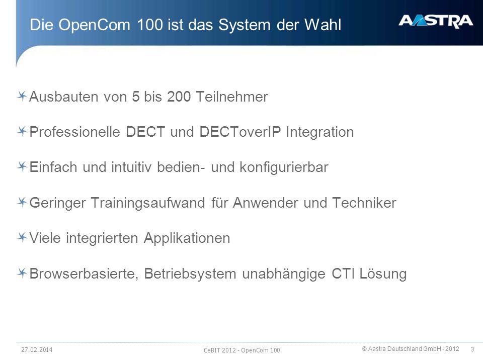 © Aastra Deutschland GmbH - 2012 104 OpenVoice 200 Testlizenz (15 min.) vorhanden – geht verloren, wenn Lizenzen eingespielt werden Voll integrierte SW-Lösung mit 4 Kanälen 4 unterschiedliche Größen addierbar bis 200 Boxen (OpenCom 510) Ansage vor Abfrage/Melden Akustische Benutzerführung Softkey für Sprachboxabfrage programmierbar PIN-Schutz für Boxen möglich Komfortable Bedienung mit OpenCTI 50 7 Begrüßungs- und 4 Verabschiedungstexte je Box individuell / automatisch zeitgesteuert auswählbar Benachrichtigungsruf bei vorhandenen Nachrichten an interne oder externe Rufnummer sofort oder täglich zu vorgegebener Zeit Gruppenboxen mit bis zu je 20 Teilnehmern 27.02.2014 CeBIT 2012 - OpenCom 100