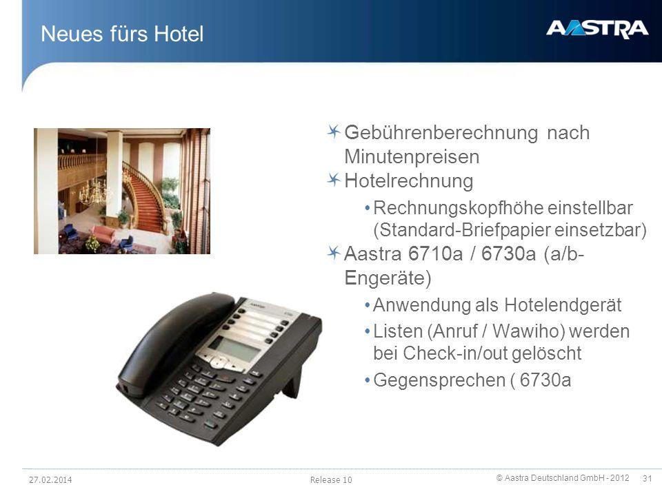 © Aastra Deutschland GmbH - 2012 31 Neues fürs Hotel Gebührenberechnung nach Minutenpreisen Hotelrechnung Rechnungskopfhöhe einstellbar (Standard-Brie