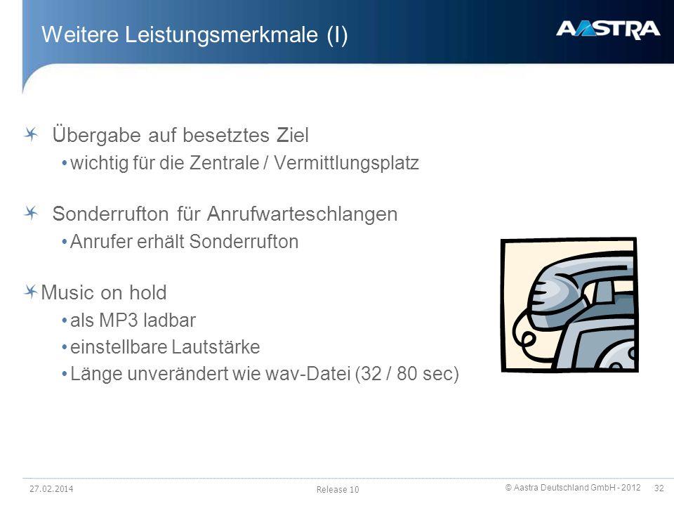 © Aastra Deutschland GmbH - 2012 32 Weitere Leistungsmerkmale (I) Übergabe auf besetztes Ziel wichtig für die Zentrale / Vermittlungsplatz Sonderrufto
