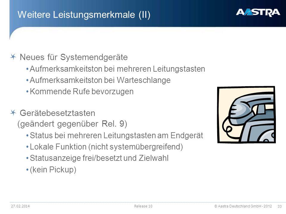 © Aastra Deutschland GmbH - 2012 33 27.02.2014Release 10 Weitere Leistungsmerkmale (II) Neues für Systemendgeräte Aufmerksamkeitston bei mehreren Leit