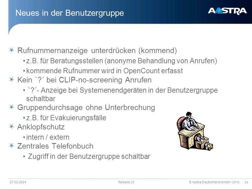 © Aastra Deutschland GmbH - 2012 34 27.02.2014Release 10 Neues in der Benutzergruppe Rufnummernanzeige unterdrücken (kommend) z.B. für Beratungsstelle