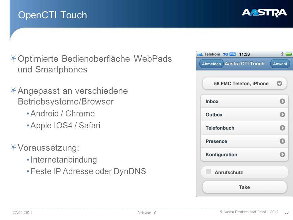 © Aastra Deutschland GmbH - 2012 36 OpenCTI Touch Optimierte Bedienoberfläche WebPads und Smartphones Angepasst an verschiedene Betriebsysteme/Browser