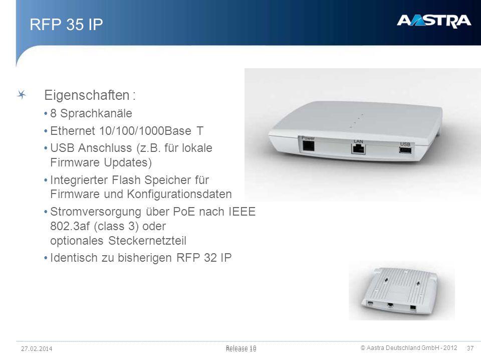 © Aastra Deutschland GmbH - 2012 37 RFP 35 IP Eigenschaften : 8 Sprachkanäle Ethernet 10/100/1000Base T USB Anschluss (z.B. für lokale Firmware Update