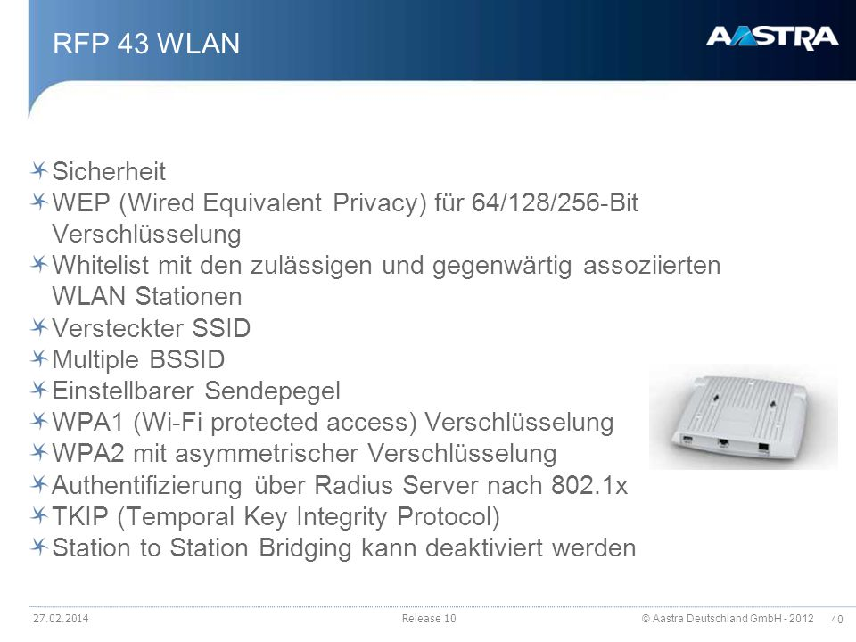 © Aastra Deutschland GmbH - 2012 40 RFP 43 WLAN Sicherheit WEP (Wired Equivalent Privacy) für 64/128/256-Bit Verschlüsselung Whitelist mit den zulässi