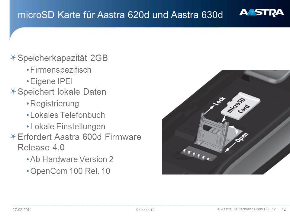 © Aastra Deutschland GmbH - 2012 42 microSD Karte für Aastra 620d und Aastra 630d Speicherkapazität 2GB Firmenspezifisch Eigene IPEI Speichert lokale
