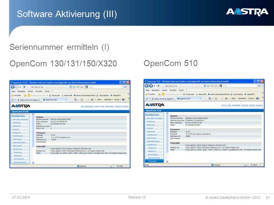 © Aastra Deutschland GmbH - 2012 51 Software Aktivierung (III) OpenCom 130/131/150/X320 OpenCom 510 Seriennummer ermitteln (I) 27.02.2014Release 10