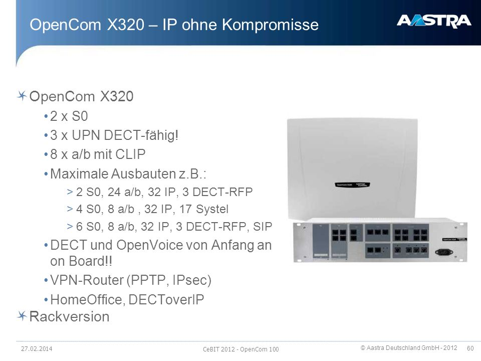 © Aastra Deutschland GmbH - 2012 60 OpenCom X320 – IP ohne Kompromisse OpenCom X320 2 x S0 3 x UPN DECT-fähig! 8 x a/b mit CLIP Maximale Ausbauten z.B